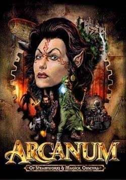 Arcanum: Of Steamworks and Magick Obscura)